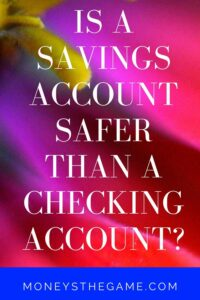 Is a savings account safer than a Checking Account?