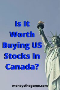 Is It Worth Buying US Stocks In Canada?