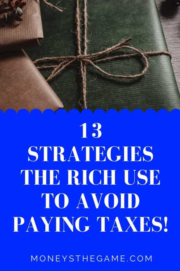 13 Strategies The Rich Use To Avoid Paying Taxes