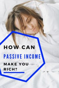 How Can Passive Income Make You Rich?