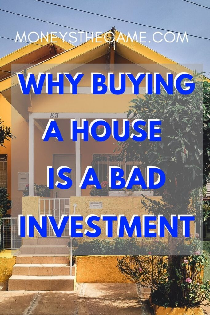 why buying a house is a bad investment pin